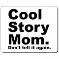 Cool story mom don't tell it again podkładka pod myszkę