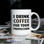 I drink coffee for your protection kubek