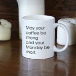 May your coffee be strong on Monday kubek