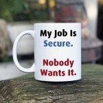 My job is secure. Nobody wants it kubek