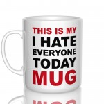 THIS IS MY I hate everyone today MUG kubek