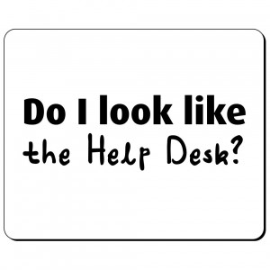 Do I look like the help desk podkładka
