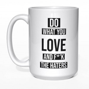 Do what you love and f*'k the haters kubek