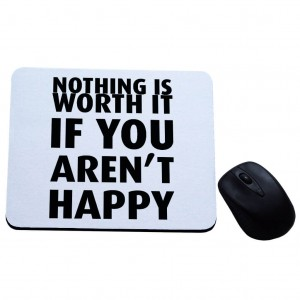 Nothing is worth it if you aren't happy podkładka