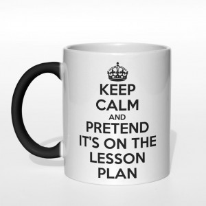 Keep Calm and pretend it's on the lesson plan kubek