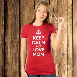 Keep Calm and Love MOM koszulka