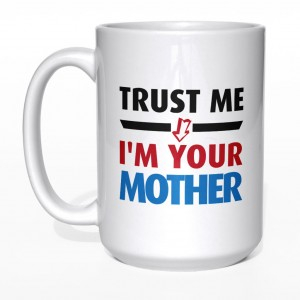 Trust me I'm your mother kubek