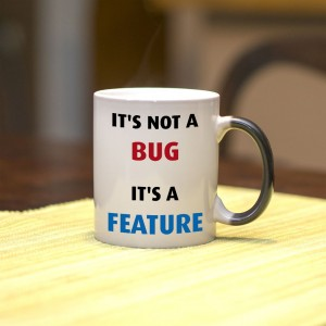 It's not a bug, it's a feature kubek