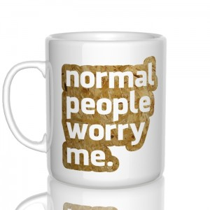 Normal people worry me kubek
