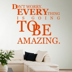 Don't worry. Everything is going to be amazing naklejka