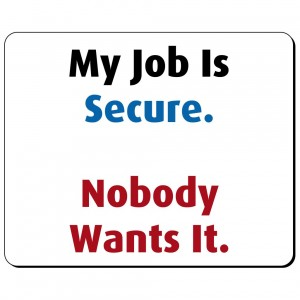 My job is secure. Nobody wants it podkładka pod mysz