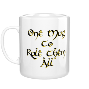 One Mug To Rule Them All kubek