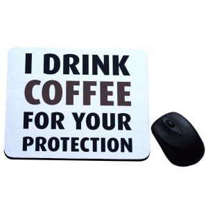 I drink coffee for your protection podkładka pod mysz