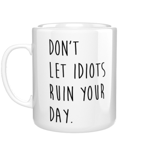 Don't lets idiots ruin your day kubek