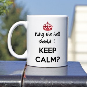 Why the hell should I keep calm kubek