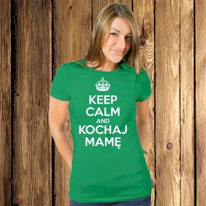 Keep Calm and Kochaj Mamę koszulka