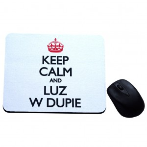 Keep calm and luz w dupie podkładka pod mysz