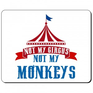 Not my circus, not my monkeys podkładka pod mysz