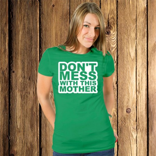 Zielona koszulka dla mamy - Don't mess with this mother