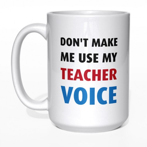 Don't make me use my teacher voice - kubek nauczyciela duży 450 ml