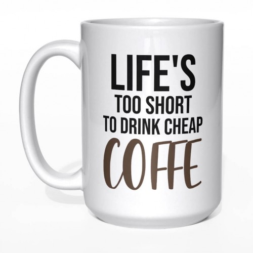 Life is too short to drink cheap coffee kubek duży