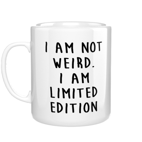 Kubek I'm not weird, I'm limited edition