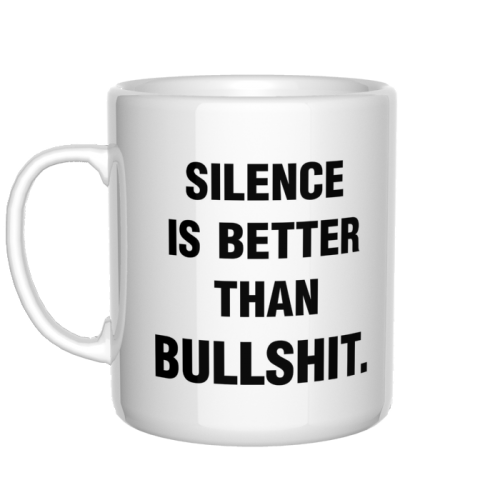 kubek Silence is better than bullshit