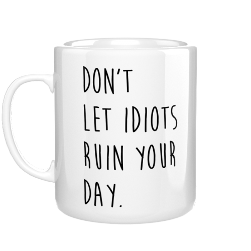 Kubek Don't let idiots ruin your day