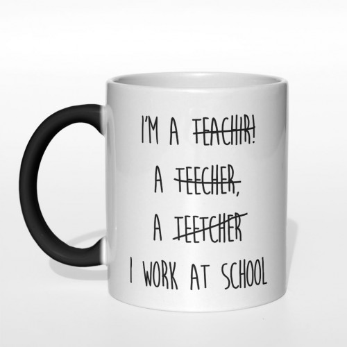 I'm teachir, a teecher, a teetcher. I work at school kubek magiczny 330 ml