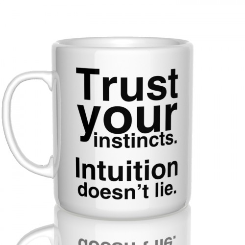 kubek Trust your instincts. Intuition doesn't lie.