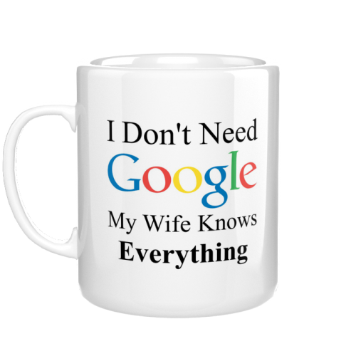 Kubek I Dont Need Google My Wife Knows Everything